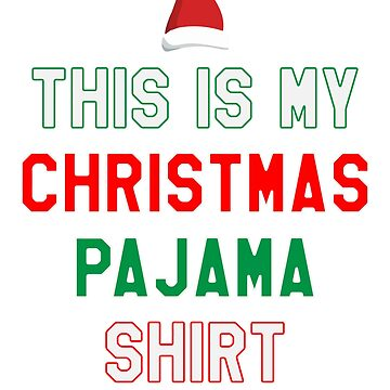 This is My Christmas Pajama Shirt - Funny Christmas Pajama Gift by lookhumandesign