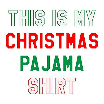 This is My Christmas Pajama - Funny Christmas Gift by lookhumandesign