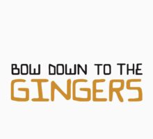Bow down to the Gingers