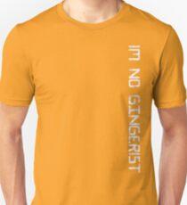 im no gingerist Unisex T-Shirt
