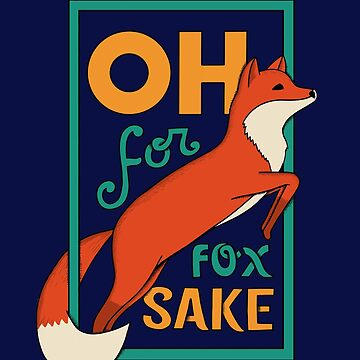 oh For Fox Sake by coffeeman