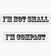 I'm not small, I'm compact Sticker