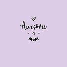 « Awesome mom » par lepetitcalamar
