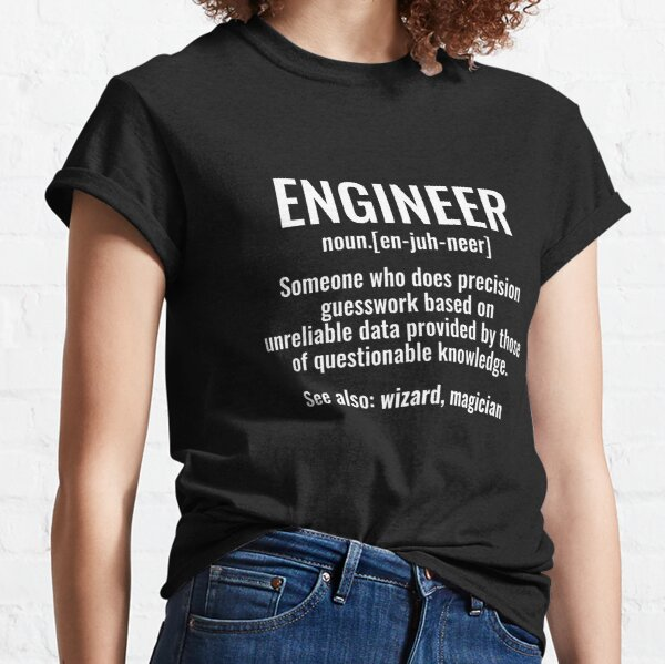 Engineer Someone Who Does Precision Guesswork Based on Unreliable Data Provided by Those of Questionable Knowledge tshirt Classic T-Shirt