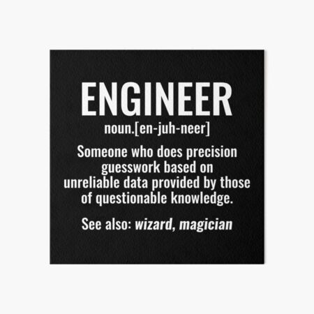 Engineer Someone Who Does Precision Guesswork Based on Unreliable Data Provided by Those of Questionable Knowledge tshirt Art Board Print
