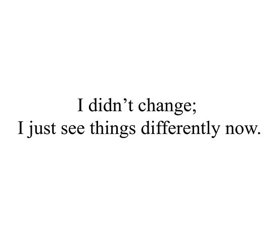 I Didnt Change I Just See Things Differently Now Top Girly