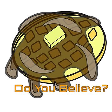 Do You Believe? Waffle design by UnorthodoxD