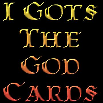 I Gots The God Cards by KrazyKlowns