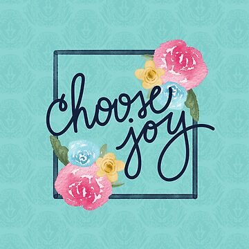 Choose Joy by noondaydesign