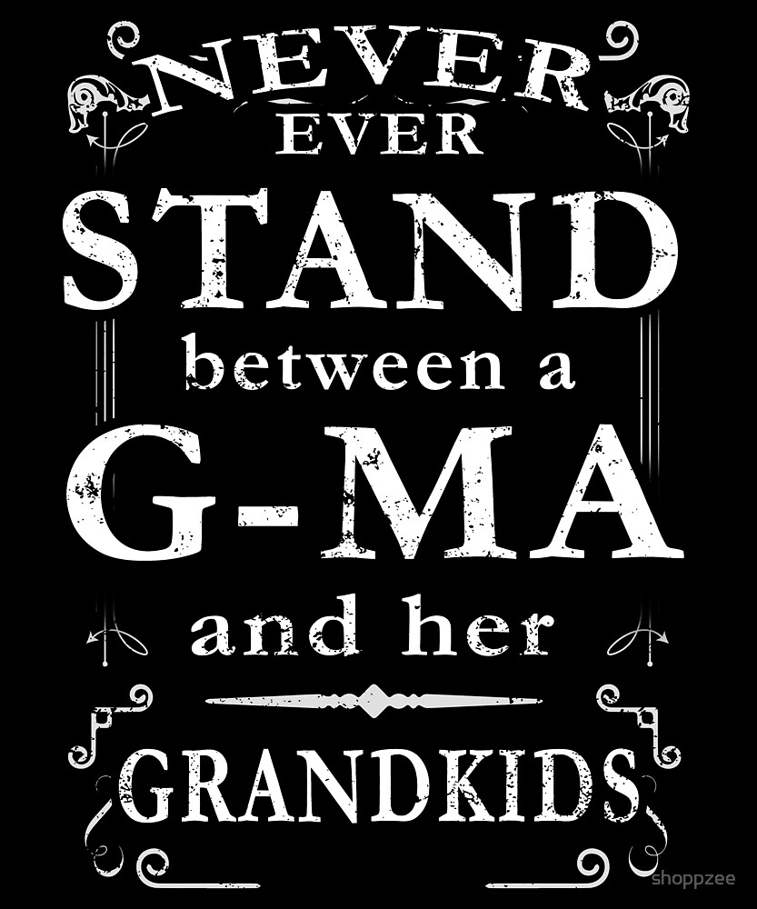 Never Stand Between G Ma Grandkids by shoppzee