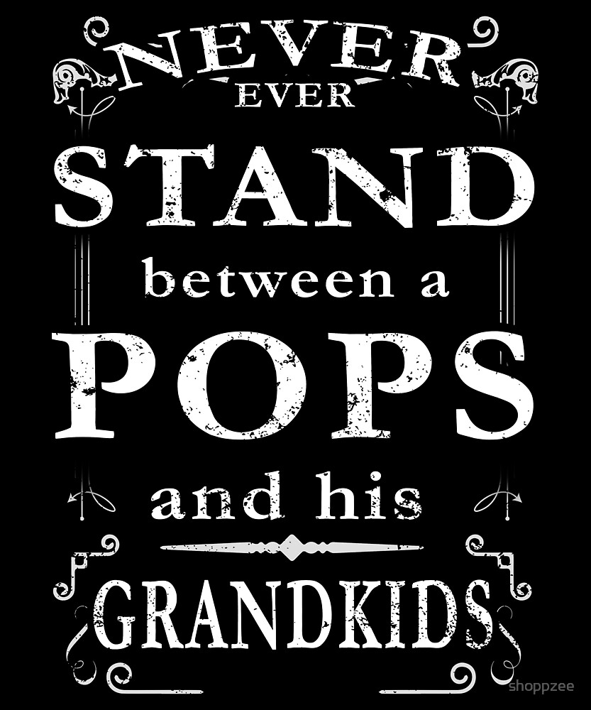 Never Stand Between Pops Grandkids by shoppzee