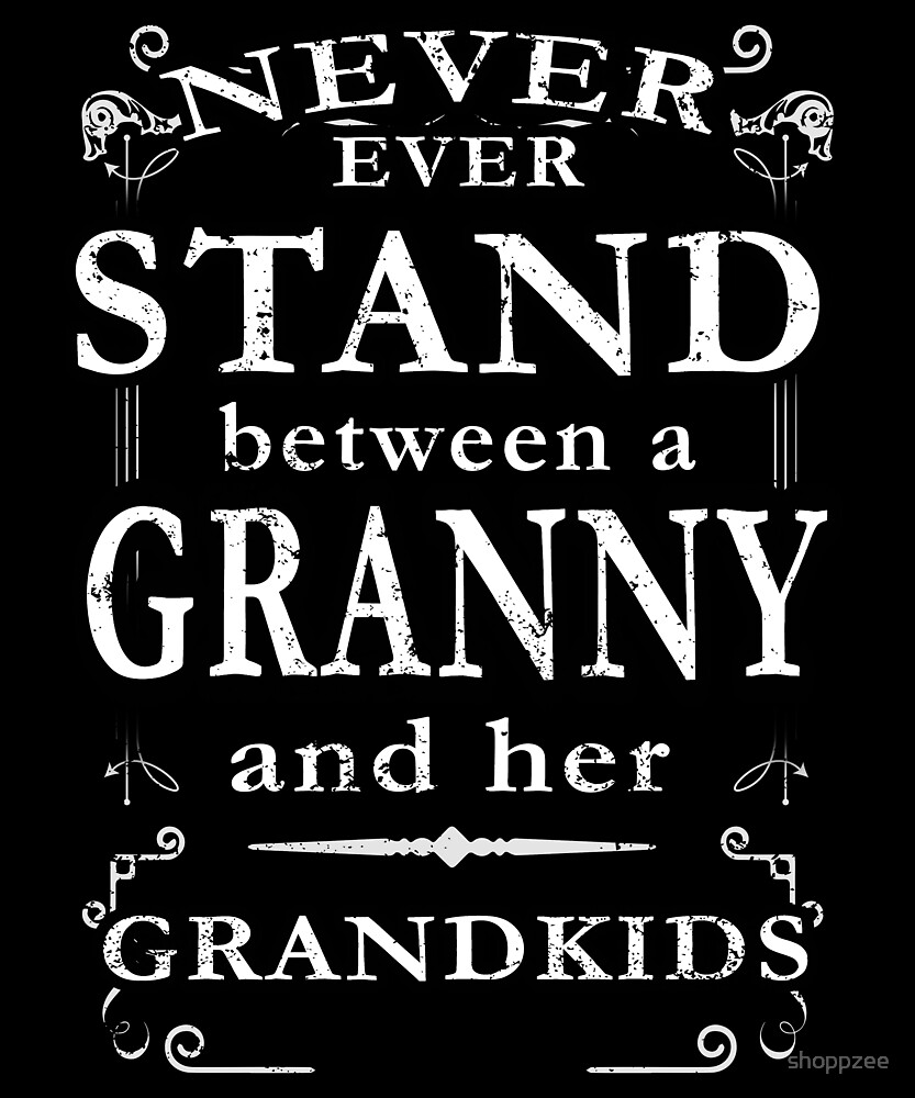 Never Stand Between Granny Grandkids by shoppzee