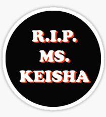 RIP MS. KEISHA Sticker