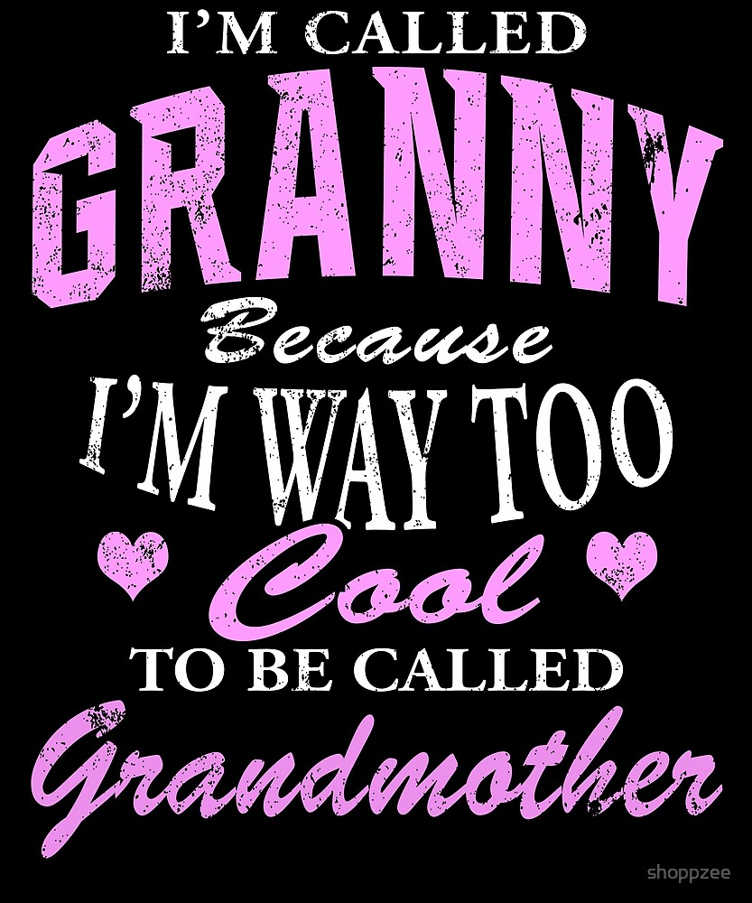 Granny Cause I'm Too Cool To Be Called Grandmother by shoppzee