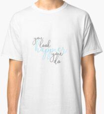 You Look Happier You Do Ed Sheeran Classic T-Shirt
