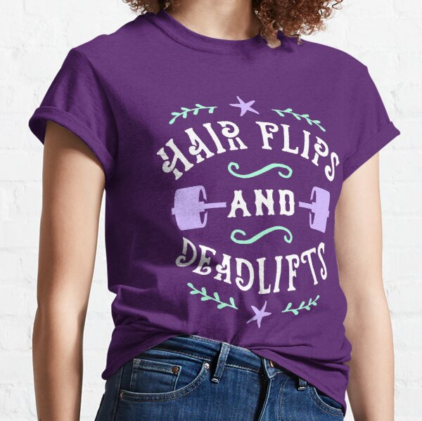 Hair Flips And Deadlifts Classic T-Shirt