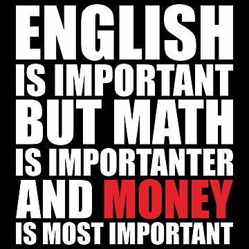 English Is Important But Math Is Importanter and money most Important by darlenrobet