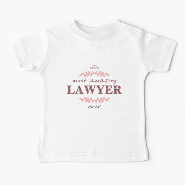 Most Amazing Lawyer Ever T-Shirt, Phone Cases And Other Gifts Baby T-Shirt