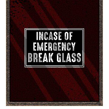 In case of emergency break glass by MNK78