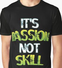Its Passion Not Skill, motivational poster, motivational gift, motivational quotes, motivational sticker, inspirational quote, quote custom, quote print, custom quote, quote print Graphic T-Shirt