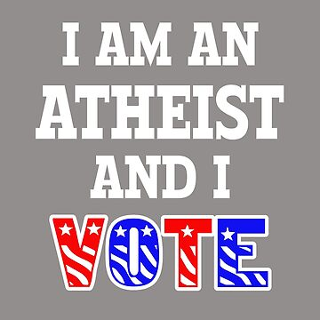 I Am An Atheist and I Vote  by SlightlyOffbeat