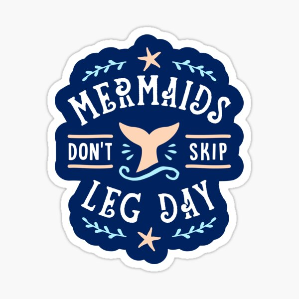 Mermaids Don't Skip Leg Day Sticker