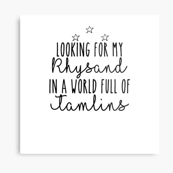 Looking for my Rhysand in a world full of tamlins Metal Print
