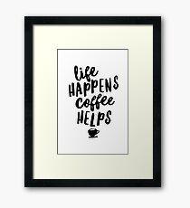 Life Happens Coffee Helps Framed Print