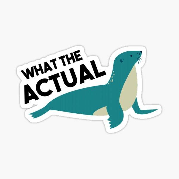 What The Actual PHOQUE - Jeu de mots en français Sticker