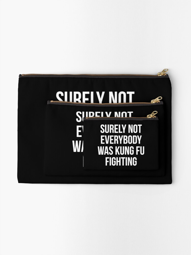 Alternate view of Surely Not Everybody Was Kung Fu Fighting Zipper Pouch