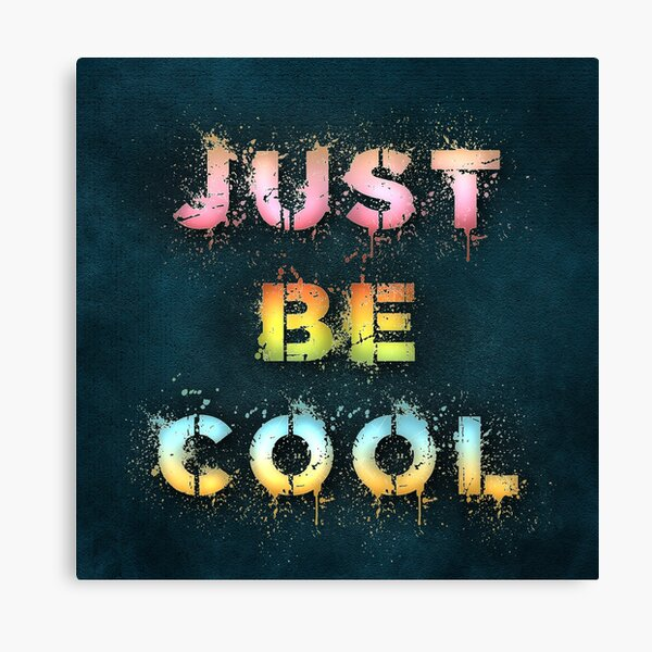 Just be cool Canvas Print