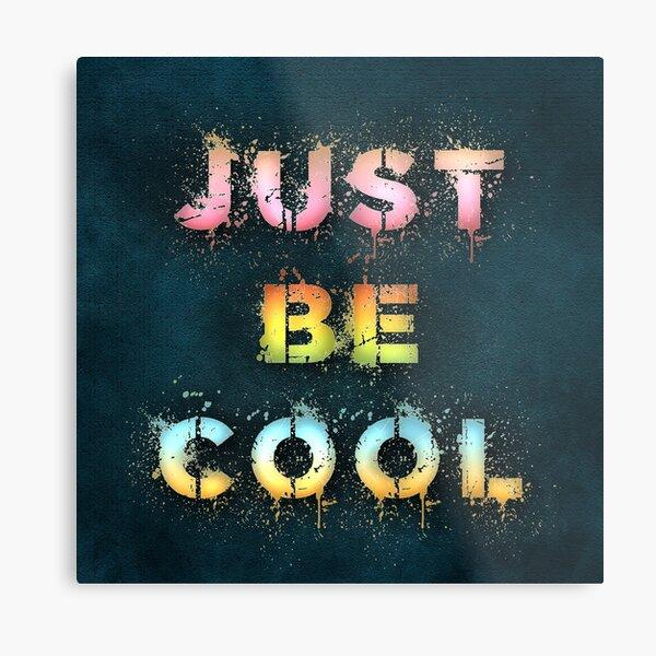 Just be cool Metal Print