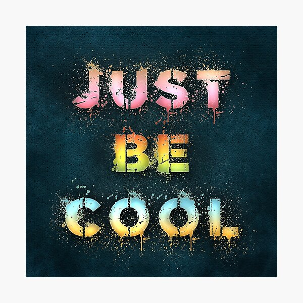 Just be cool Photographic Print