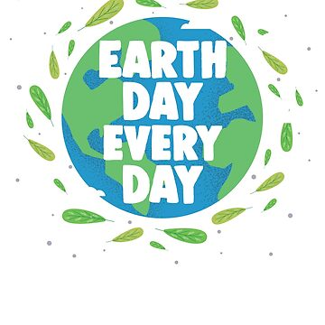 Earth Day Everyday - Earth Day T-Shirt by hudsonvibes