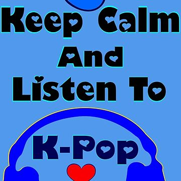♫Keep Calm & Listen to K-Pop♪ by Fantabulous