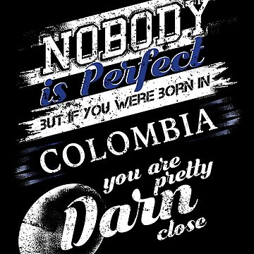 Funny Colombia Im Close To Perfect T Shirt by shoppzee