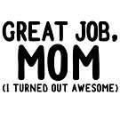 GREAT JOB MOM (I turned out awesome) Mother's Day Card Gift Mother funny by starkle
