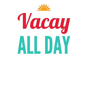 Vacay All Day by ElizaGraceDance