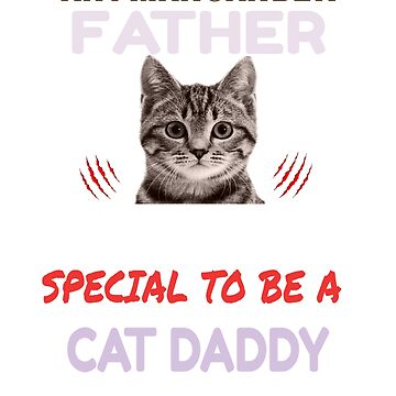 any man can be a father but it takes someone special to be a cat daddy T-Shirt by ArtistJoseph