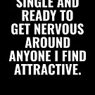 Single and ready to get nervous around anyone I find attractive. by simbamerch