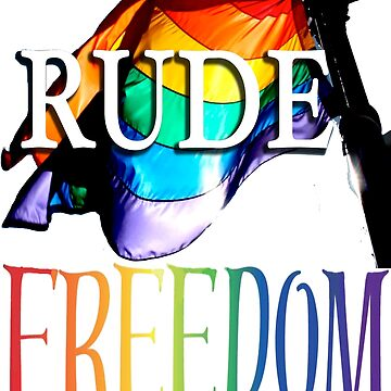 RUDE FREEDOM by cordmarcos