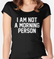 I am not a morning person Women's Fitted Scoop T-Shirt