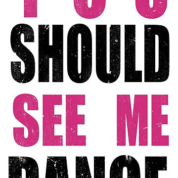 You Should See Me Dance by LoopholeDrop