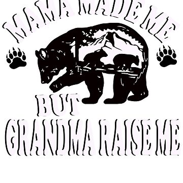 Mama made me but Grandma raise me by peterparkertay