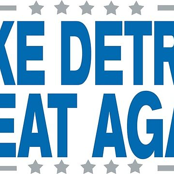 MAKE DETROIT GREAT AGAIN! by OffensiveLine