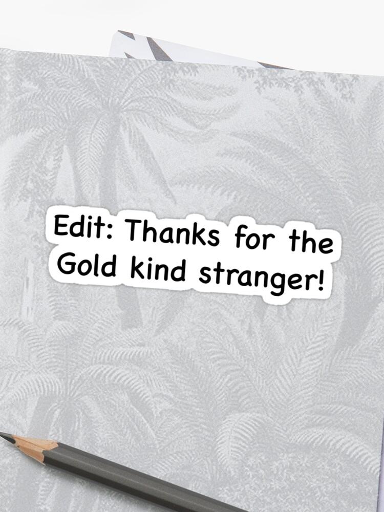Reddit Funny Design, Edit: Thank you for the Gold Kind Stranger! Redditor  saying   Sticker