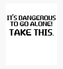 It's Dangerous To Go Alone Gamer Video Games Photographic Print