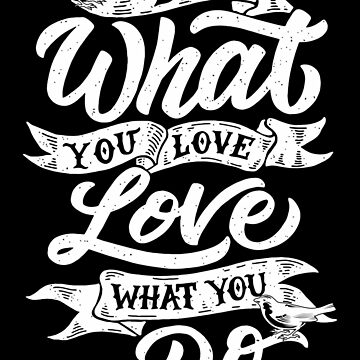 do what you love, love what you do quotes by rozapete