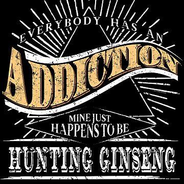 Addiction Is Hunting Ginseng Shirt Gift Ginseng Hunting Shirt by shoppzee