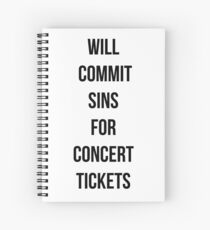 Will commit sins for concert tickets Spiral Notebook